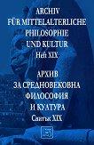 Archiv für mittelalterliche Philosophie und Kultur - Heft XIX : Архив за средновековна философия и култура - Свитък XIX -