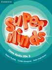 Super Minds - ниво 3 (A1): 3 CD с аудиоматериали по английски език - Herbert Puchta, Gunter Gerngross, Peter Lewis-Jones -