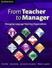 From Teacher to Manager: Managing Language Teaching Organizations : Ниво C1 - C2: Учебник - Ron White, Andrew Hockley, Melissa S. Laughner, Julie van der Horst Jansen -
