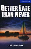 Cambridge English Readers - Ниво 5: Upper-intermediate : Better Late Than Never - J. M. Newsome - продукт