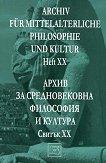 Archiv für mittelalterliche Philosophie und Kultur - Heft XX : Архив за средновековна философия и култура - Свитък XX -