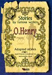 Stories by famous writers: O. Henry - Adapted stories - O. Henry -