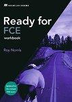 Ready for FCE - Ниво B2: Учебна тетрадка без отговори : Учебен курс по английски език - First Edition - Roy Norris -