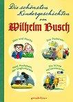 Die schonsten Kindergeschichten - Wilhelm Busch - �����