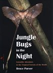Jungle Bugs in the Night :  Scientific Adventure in the Tropical Forests of the World - Bruce Purser -