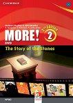 MORE! - Ниво 2 (A2): The Story of the Stones - DVD Учебна система по английски език - Second Edition -