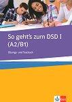 So geht's zum DSD I - Ниво A2 - B1: Тетрадка с упражнения и тестове : Учебен курс по немски език - Beate Muller-Karpe, Alexandra Olejarova -