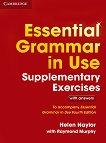 Essential Grammar in Use: Supplementary Exercises - Fourth Edition : Ниво A1 - B1: Упражнения по английска граматика + отговори - Helen Naylor, Raymond Murphy -