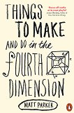 Things to Make and Do in the Fourth Dimension - Matt Parker -