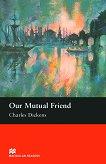 Macmillan Readers - Upper Intermediate: Our Mutual Friend - Charles Dickens - книга