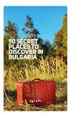 50 Secret Places to Discover in Bulgaria -