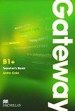 Gateway - Intermediate (B1+): Книга за учителя с отговори + CD с тестове : Учебена система по английски език - Anna Cole -