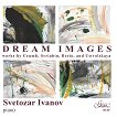 Svetozar Ivanov - piano - Dream Images -