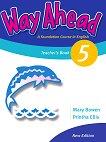 Way Ahead - Ниво 5: Книга за учителя : Учебна система по английски език - Printha Ellis, Mary Bowen -