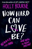 How Hard Can Love Be? - Holly Bourne - книга