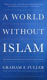 A World Without Islam - Graham E. Fuller - книга