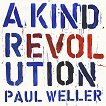 Paul Weller - A Kind Revolution -