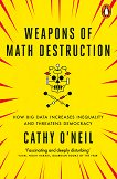 Weapons of Math Destruction - Cathy O'Neil -