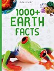 1000+ Earth Facts - Camilla de la Bedoyere, Sean Callery, Anna Claybourne, Claire Oliver, Chris Oxlade, Peter Riley, Steve Parker -