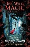 The Wild Magic - book 1: Begone the Raggedy Witches - Celine Kiernan -