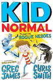 Kid Normal and the Rogue Heroes - Greg James, Chris Smith -