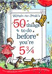 Winnie the Pooh's 50 Things to do Before You're 5 and 3/4 -