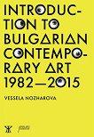 Introduction to Bulgarian Contemporary Art 1982 - 2015 - Vessela Nozharova -