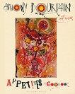 Appetites: A Cookbook - Anthony Bourdain -