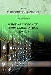 Medieval Slavic Acts from Mount Athos 1230 - 1734 - Кирил Павликянов -