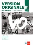 Version Originale pour la Bulgarie - ниво B1: Учебна тетрадка по френски език за 10. клас + CD - Laetitia Pancrazi, Stephanie Templier, Vyara Lyubenova, Lyudmila Galabova -