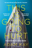 This is Going to Hurt: Secret Diaries of a Junior Doctor - Adam Kay -