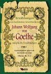 Erzahlungen von beruhmten Schriftstellern: Johann Wolfgang von Goethe - Adaptierte Erzahlungen - Johann Wolfgang von Goethe -
