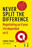 Never Split the Difference: Negotiating as if Your Life Depended on It - Chris Voss, Tahl Raz -