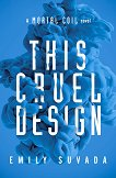 This Mortal Coil - book 2: This Cruel Design - Emily Suvada -