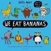 We eat Bananas - Katie Abey - детска книга