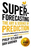 Superforecasting: The Art and Science of Prediction - Philip Tetlock, Dan Gardner  -