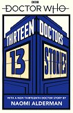 Doctor Who: Thirteen Doctors, 13 stories - E. Colfer, M. Scott, M. Sedgwick, P. Reeve, P. Ness, R. Mead, M. Blackman, A. Scarrow, C. Higson, D. Landy, N. Gaiman, H. Black -
