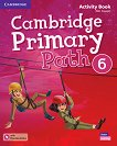 Cambridge Primary Path - ниво 6: Работна тетрадка по английски език + допълнителни материали - помагало