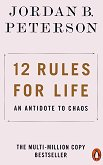 12 Rules for Life: An Antidote to Chaos - Jordan B. Peterson -