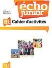 Echo Junior - B1: Учебна тетрадка по френски език : 1 edition - J. Girardet, J. Pecheur -