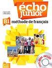 Echo Junior - B1: Учебник по френски език + DVD-ROM : 1 edition - J. Girardet, J. Pecheur -