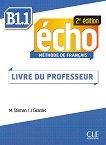 Echo - B1.1: Ръководство за учителя по френски език : 2e edition - M. Stirman, J. Girardet -