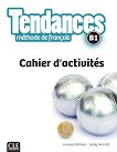 Tendances - B1: Учебна тетрадка по френски език + отговори : 1 edition - Jacky Girardet, Jacques Pecheur -
