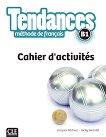 Tendances - B1: Учебна тетрадка по френски език + отговори 1 edition -