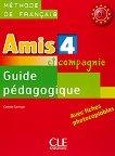 Amis et compagnie - ниво 4 (B1): Ръководство за учителя по френски език за 8. клас : 1 edition - Colette Samson -