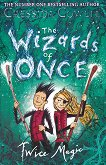 The Wizards of Once - book 2: Twice Magic - Cressida Cowell -