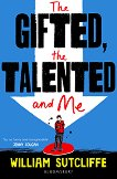 The Gifted, The Talanted and Me - William Sutcliffe -