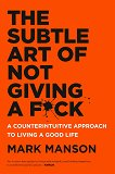 The Subtle Art of Not Giving a Fuck - Mark Manson -