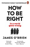 How to Be Right in a World Gone Wrong - James O'Brien -