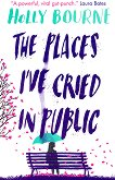 The Places I've Cried in Public - Holly Bourne - книга